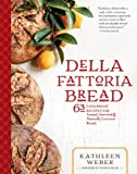 Della Fattoria Bread: 63 Foolproof Recipes for Yeasted, Enriched & Naturally Leavened Breads by Weber, Kathleen (2014) Hardcover