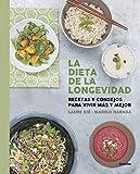 La dieta de la longevidad: Recetas y consejos para vivir más y mejor (Spanish Edition)
