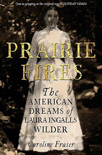 Prairie Fires: The American Dreams of Laura Ingalls Wilder por Caroline Fraser