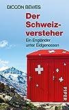 Der Schweizversteher: Ein Engländer unter Eidgenossen