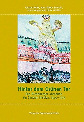 Hinter dem Grünen Tor: Die Rotenburger Anstalten der Inneren Mission, 1945-1975 (Schriften des Instituts für Diakonie- und Sozialgeschichte an der Kirchlichen Hochschule Bethel)