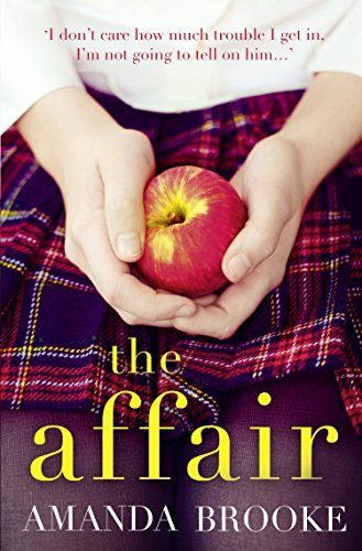 The Affair: A shocking story of a schoolgirl and a scandal by [Brooke, Amanda]