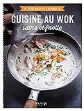 Cuisine au wok - 100 recettes à dévorer...