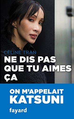 Ne dis pas que tu aimes ça (Documents) par Céline Tran