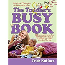 The Toddler's Busy Book: 365 Fun, Creative, Screen-Free Learning Games and Activities to Stimulate Your Toddler Every Day of the Year (Busy Books Series)