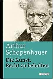 Die Kunst, Recht zu behalten: Arthur Schopenhauer
