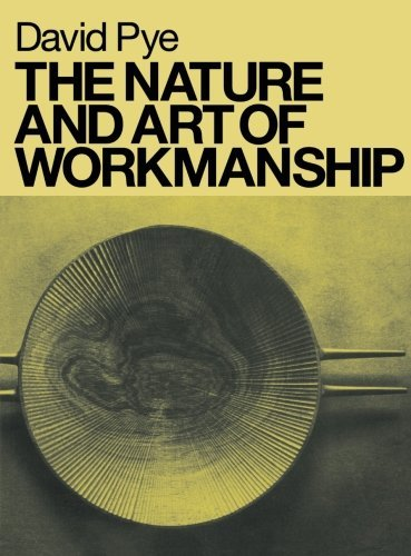 The Nature and Art of Workmanship by David Pye (2007-07-03)