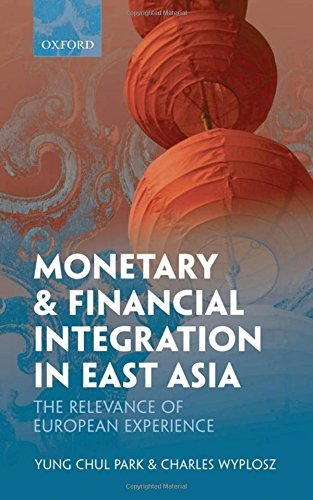 Monetary and Financial Integration in East Asia: The Relevance of European Experience by Yung Chul Park (2010-08-20)