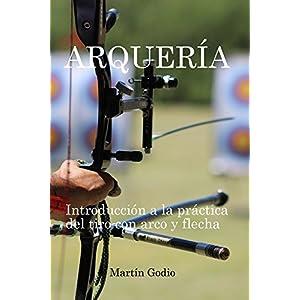 Arqueria.: Introducción a la Práctica del Tiro con Arco y Flecha.
