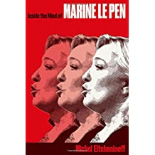 Inside the Mind of Marine Le Pen
