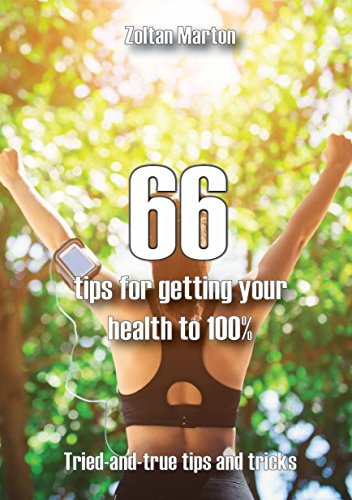 66 Tip for Getting Your Health to 100% : This is the simple manual for a healty and happier life. (English Edition) por Zoltan Marton