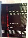 Joachim Klos - Der Weg zur Kinetik in Glas - Iris Nestler, Suzanne Beeh-Lustenberger, Suyin Scheid-Henning, Brigitte Wolff-Wintrich, Waltraud Hagemann