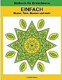EINFACH - Muster, Tiere, Blumen und mehr: Malbuch für Erwachsene