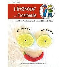 Hitzkopf trifft Frostbeule: Das kleine Familienkochbuch aus der 5-Elemente-Küche