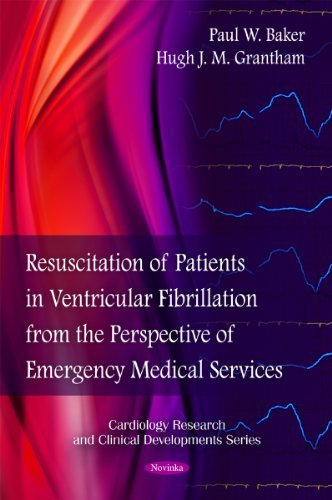 Resuscitation of Patients in Ventricular Fibrillation from the Perspective of Emergency Medical Services (Cardiology Research and Clinical Developments) by Paul W. Baker