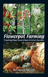 Flowerpot Farming: Creating your own Urban Kitchen Garden by Jayne Neville (2008-06-01)