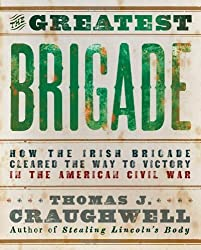 The Greatest Brigade: How the Irish Brigade Cleared the Way to Victory in the American Civil War by Thomas J. Craughwell (2011-07-01)