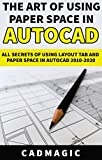 The Art Of Using Paper Space In AutoCAD: All Secrets Of Using Layout Tab and Paper Space In AutoCAD 2010-2020 (English Edition)