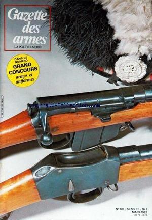 GAZETTE DES ARMES [No 103] du 01/03/1982 - L'ARME A FEU PORTATIVE PAR TERRIER - L'A.P. D'ARMI JAGER OU LE MYTHE DU KALASHNIKOV PAR CADIOU - LES ARMES BLANCHES DE LA MONARCHIE DE JUILLET ET DU SECONS EMPIRE PAR STIOT ET PETARD - LE PLAIN RIFLE OU TRYON PAR CLERGEAU - ARMEMENT DES TROUPES BRITANNIQUES 1879 - 1902 PAR MAUREL DE SILVERA - AGNES DE NOBLET.