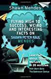 Shawn Mendes: Flying High to Success, Weird and Interesting Facts on Shawn Peter Raul Mendes!
