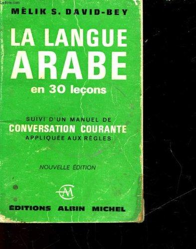 La langue arabe en 30 lecons - suivie - d'un manuel de conservation courante appliquee aux regles par David-Bey Melik S.