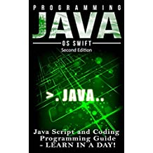Programming: JAVA:  Java Programming, JavaScript, Coding: Programming Guide: LEARN IN A DAY! (JAVA, HTML, Python, SQL, App, iphone, Website Design, Word Press) (English Edition)