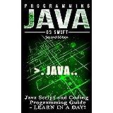 Programming: JAVA:  Java Programming, JavaScript, Coding: Programming Guide: LEARN IN A DAY! (JAVA, HTML, Python, SQL, App, iphone, Website Design, Word Press) (English Edition)