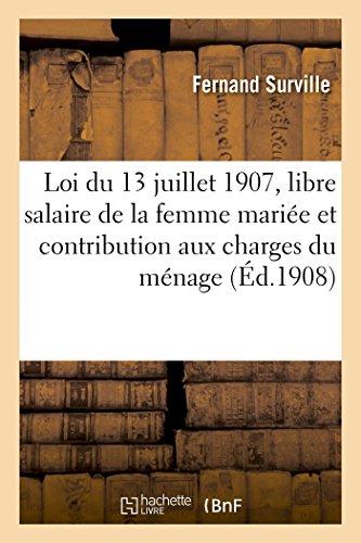 La Loi du 13 juillet 1907 sur le libre salaire de la femme marie: et la contribution aux charges du mnage