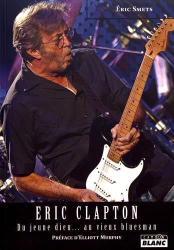 ERIC CLAPTON-Du jeune dieu. au vieux bluesman