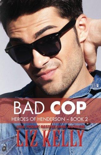 Bad Cop: Heroes of Henderson ~ Book 2 (Volume 2) by Liz Kelly (2013-12-15)