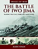 The Battle of Iwo Jima: Raising the Flag, February-March 1945 (Images of War)