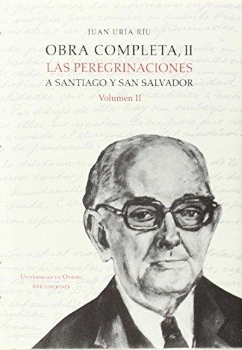 Obra completa de Juan Uría Ríu: Obra completa II. Las peregrinaciones a Santiago y San Salvador. Volumen II por Juan Uría Ríu