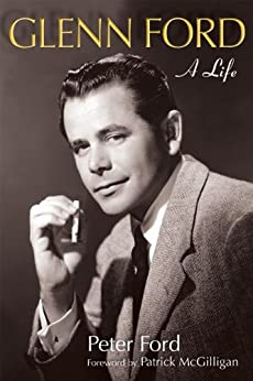 Glenn Ford: A Life (Wisconsin Film Studies) di [Ford, Peter]
