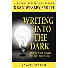 Writing into the Dark: How to Write a Novel without an Outline (WMG Writer's Guides Book 9) (English Edition)