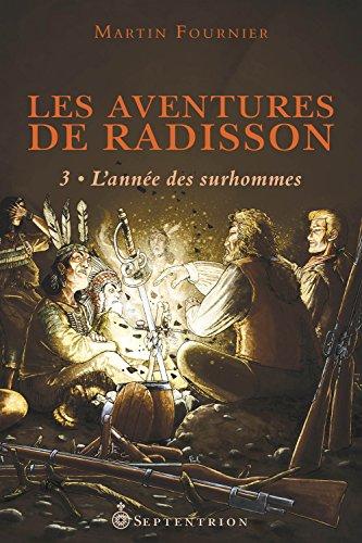 les-aventures-de-radisson-v-03-lannee-des-surhommes
