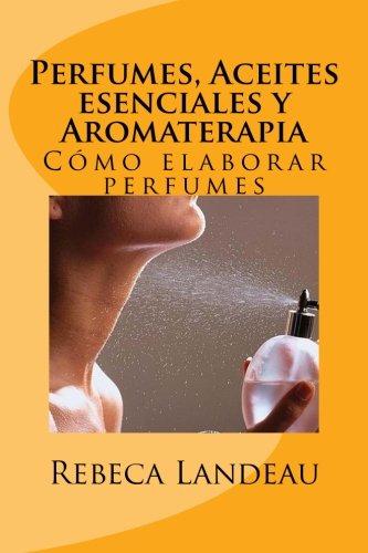 Perfumes, Aceites esenciales y Aromaterapia: Cómo elaborar perfumes