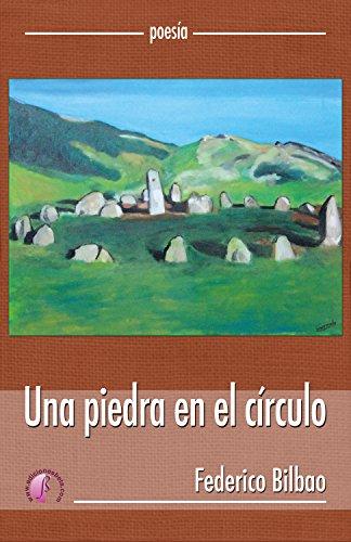 Una piedra en el círculo (Poesía) por Federico Bilbao Sorozabal