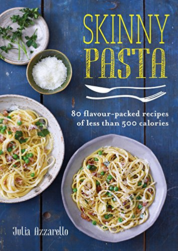 Skinny Pasta: 80 flavour-packed recipes of less than 500 calories (Skinny series) (English Edition)