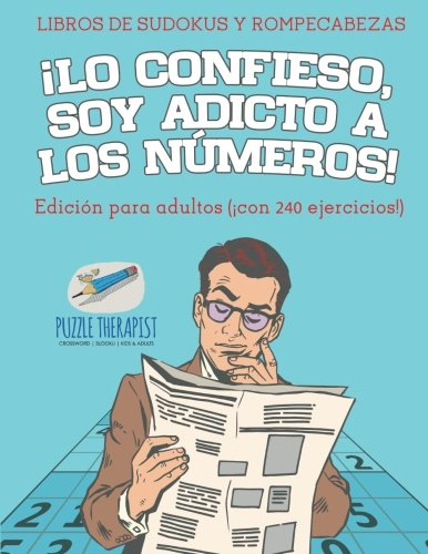 ¡Lo confieso, soy adicto a los números! | Libros de sudokus y rompecabezas | Edición para adultos (¡con 240 ejercicios!) por Speedy Publishing