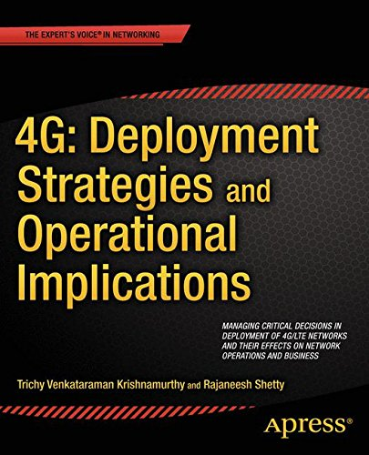 4G: Deployment Strategies and Operational Implications : Managing Critical Decisions in Deployment of 4G/LTE Networks and their Effects on Network Operations and Business