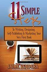 11 Simple Steps: To Writing, Designing, Self-Publishing & Marketing Your Very First Book by Jaime Vendera (2012-07-27)