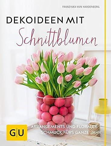 Dekoideen mit Schnittblumen: Arrangements und floraler Schmuck fürs ganze Jahr
