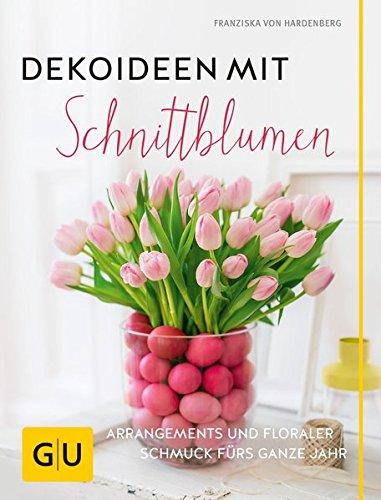 Image of Dekoideen mit Schnittblumen: Arrangements und floraler Schmuck fürs ganze Jahr (GU Garten Extra)