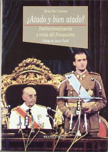 Portada del libro ¿Atado y bien atado?: Institucionalización y crisis del franquismo (Historia Biblioteca Nueva)