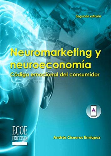 Neuromarketing y neuroeconomía de [Cisneros Enríquez, Andrés]