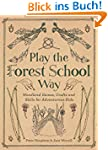 Play The Forest School Way: Woodland...