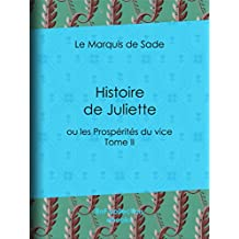 Histoire de Juliette: ou les Prospérités du vice - Tome II