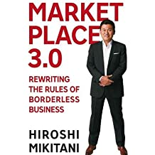 [(Marketplace 3.0: Rewriting the Rules for Borderless Business )] [Author: Hiroshi Mikitani] [Mar-2013]