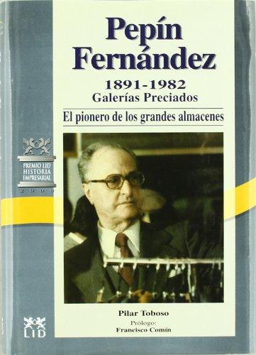 Pepín Fernández, 1891-1982.: Galerías Preciados: el pionero de los grandes almacenes. (Historia Empresarial)