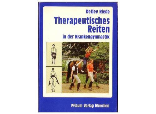 Therapeutisches Reiten in der Krankengymnastik: Behandlungsmethode im Rahmen einer komplexen Bewegungstherapie (Pflaum Physiotherapie)